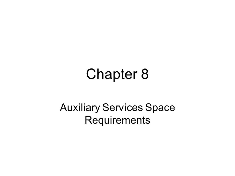 Chapter 8 Auxiliary Services Space Requirements