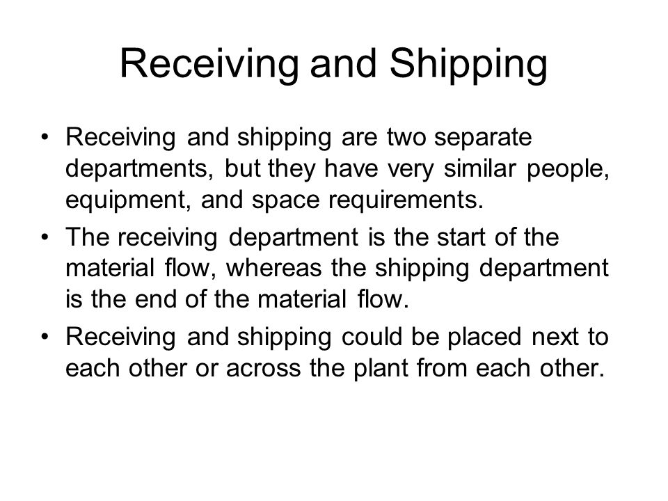 Receiving and Shipping Receiving and shipping are two separate departments, but they have very similar people, equipment, and space requirements.