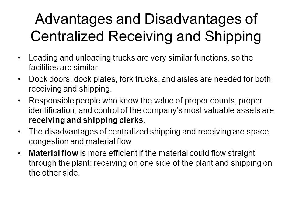 Advantages and Disadvantages of Centralized Receiving and Shipping Loading and unloading trucks are very similar functions, so the facilities are similar.