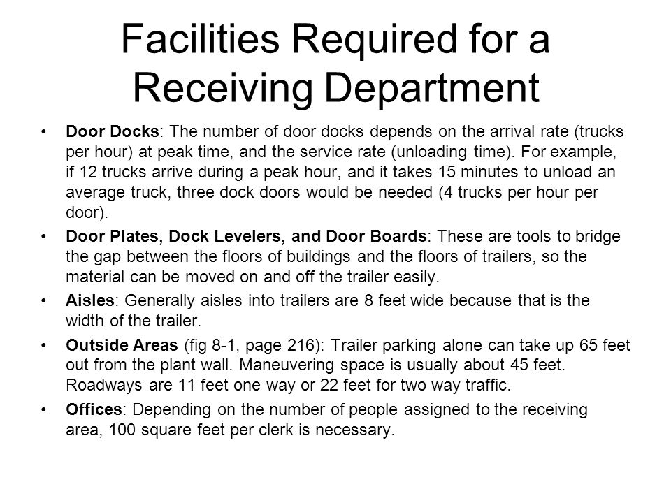 Facilities Required for a Receiving Department Door Docks: The number of door docks depends on the arrival rate (trucks per hour) at peak time, and the service rate (unloading time).
