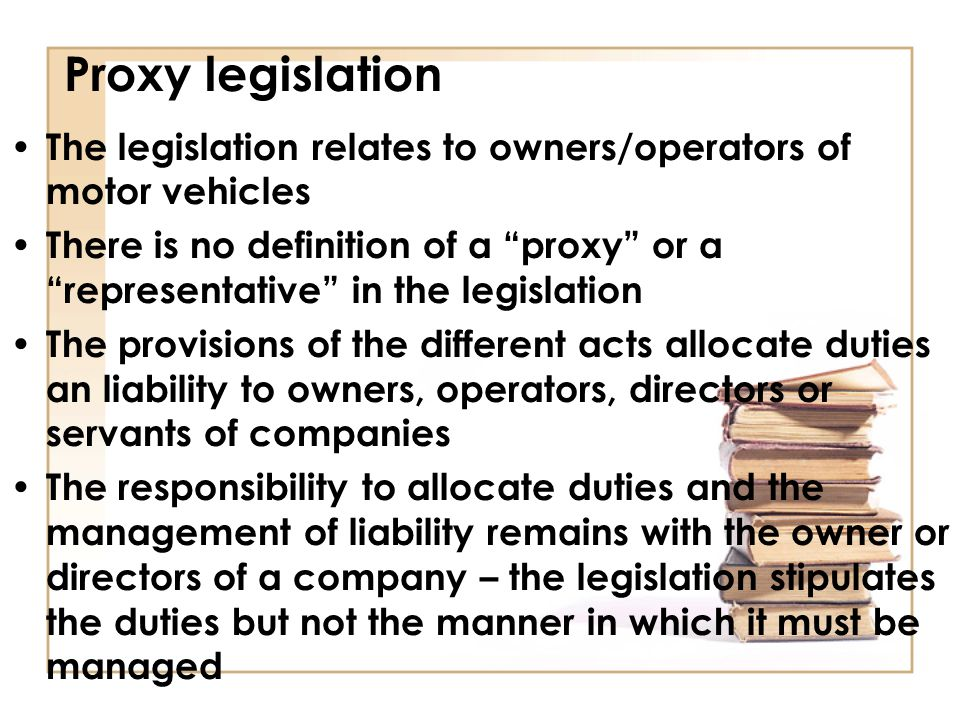"Proxy legislation The legislation relates to owners/operators of motor vehicles There is no definition of a ""proxy"" or a ""representative"" in the legis"