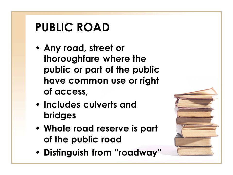 PUBLIC ROAD Any road, street or thoroughfare where the public or part of the public have common use or right of access, Includes culverts and bridges