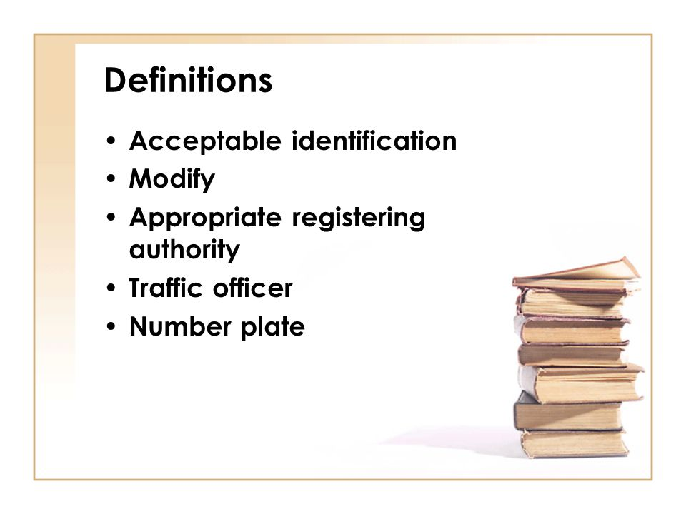 Definitions Acceptable identification Modify Appropriate registering authority Traffic officer Number plate