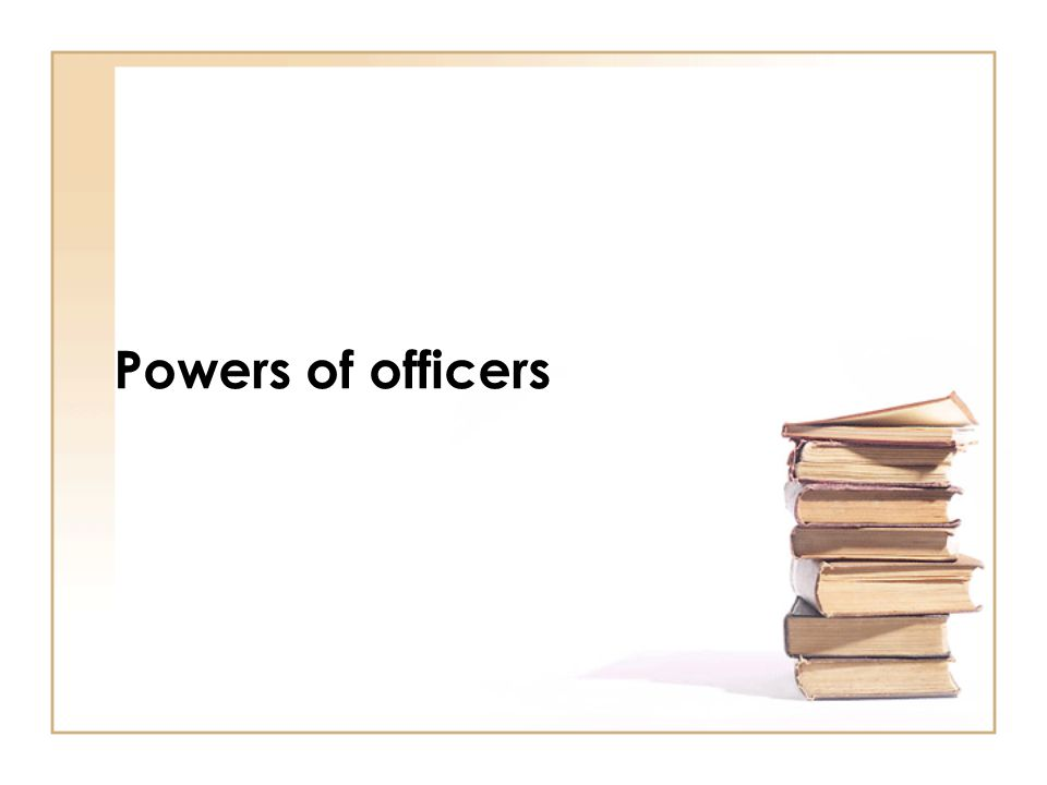 Powers of officers