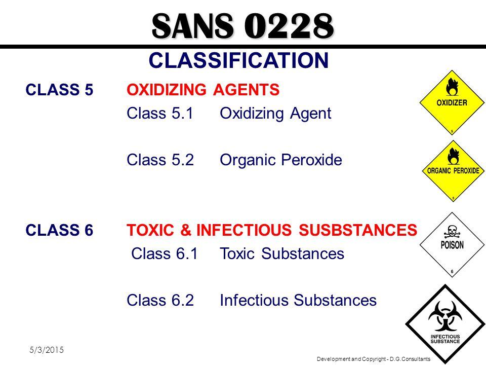 5/3/201548 CLASS 7RADIOACTIVE MATERIAL CLASS 8CORROSIVES CLASS 9MISCELLANEOUS SUBSTANCES SANS 0228 CLASSIFICATION Development and Copyright - D.G.Consultants