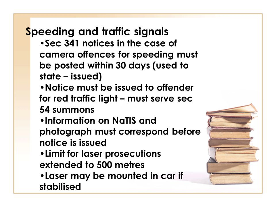 Speeding and traffic signals Sec 341 notices in the case of camera offences for speeding must be posted within 30 days (used to state – issued) Notice