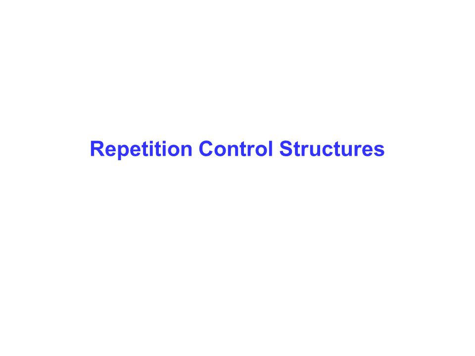 Repetition Control Structures