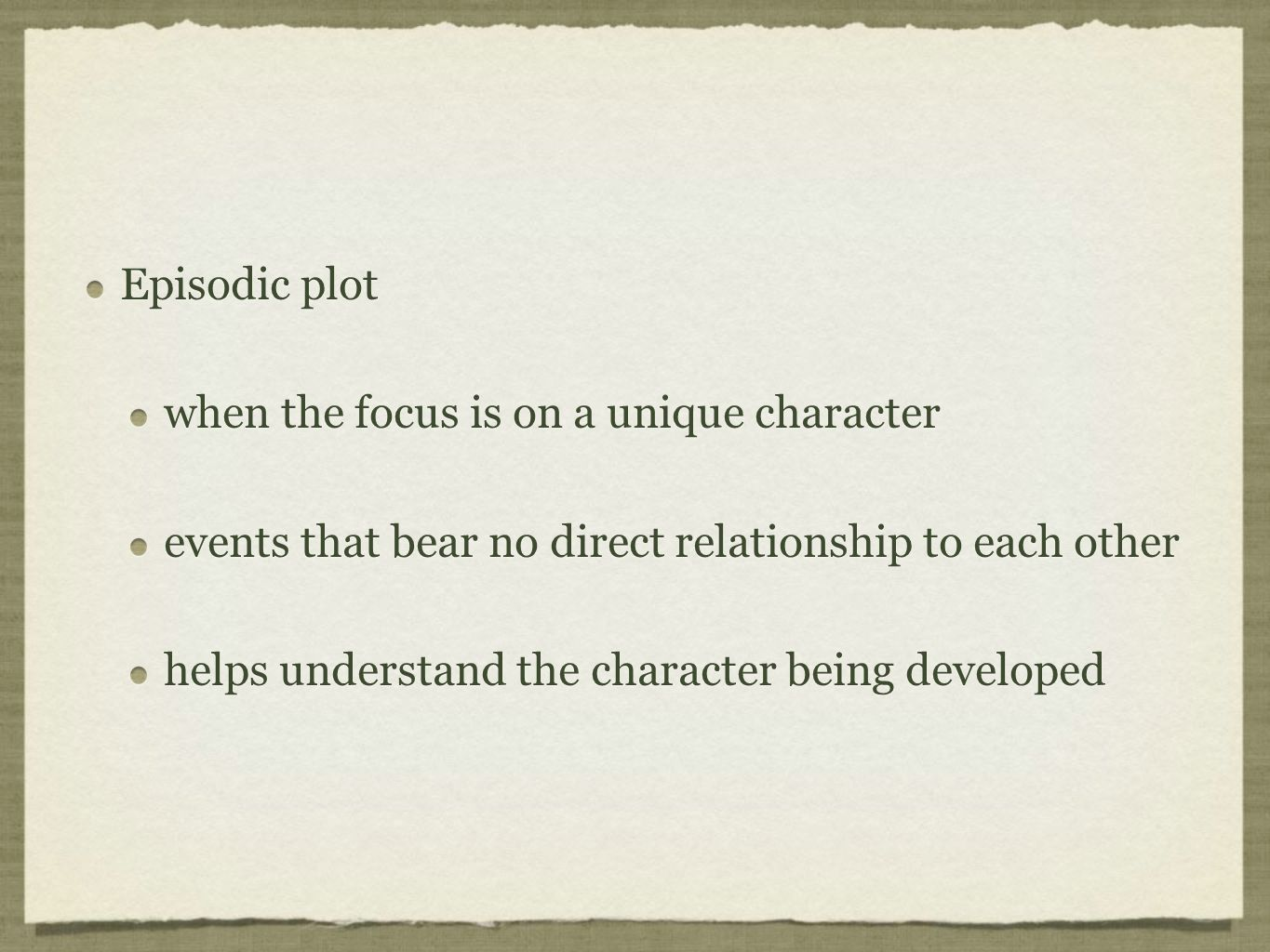 Episodic plot when the focus is on a unique character events that bear no direct relationship to each other helps understand the character being developed Episodic plot when the focus is on a unique character events that bear no direct relationship to each other helps understand the character being developed