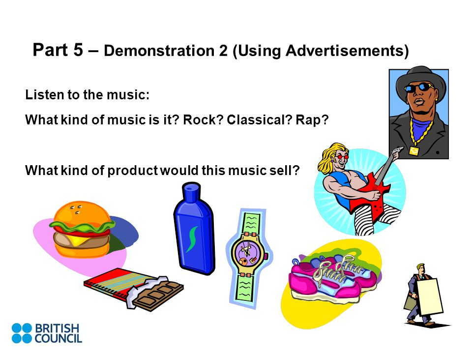 Part 5 – Demonstration 2 (Using Advertisements) Listen to the music: What kind of music is it.