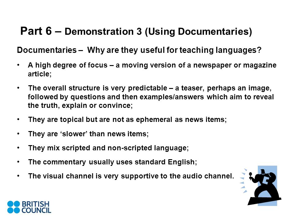 Part 6 – Demonstration 3 (Using Documentaries) Documentaries – Why are they useful for teaching languages.