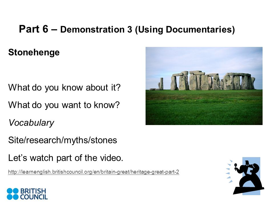 Part 6 – Demonstration 3 (Using Documentaries) Stonehenge What do you know about it.