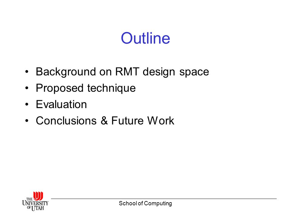 School of Computing Outline Background on RMT design space Proposed technique Evaluation Conclusions & Future Work