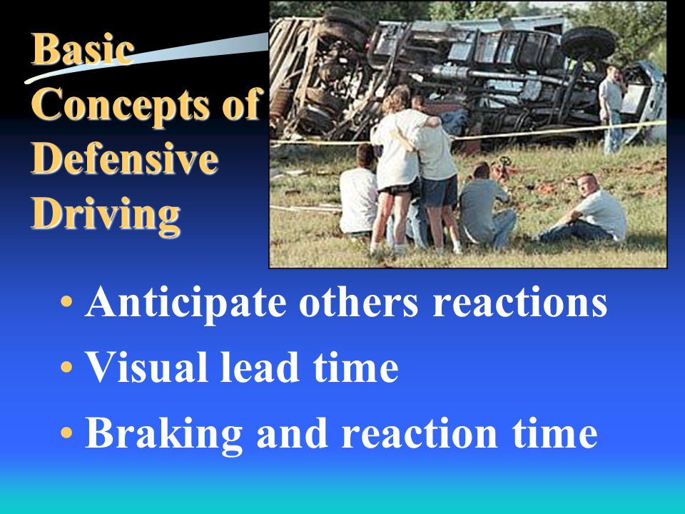 Combating skids Evasive tactics Knowledge of weight transfer Basic Concepts of Defensive Driving