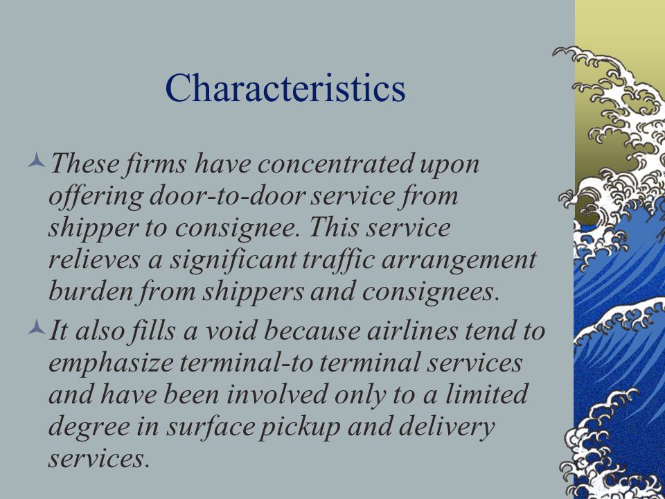 Characteristics These firms have concentrated upon offering door-to-door service from shipper to consignee.