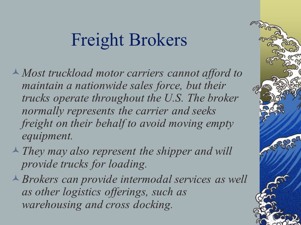 Freight Brokers Most truckload motor carriers cannot afford to maintain a nationwide sales force, but their trucks operate throughout the U.S.