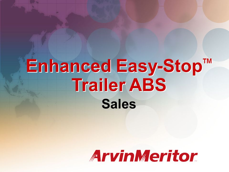 Enhanced Easy-Stop Trailer ABS System configurations to meet any air-braked trailer application 2S / 1M, 2S / 2M, 4S / 2M, 4S / 3M Power line carrier communications (PLC) A method of multiplexing information and power on the same set of wires Meets March 1, 2001 requirement for in-cab trailer ABS indicator lamp Diagnostic flexibility Toolbox PC diagnostics Pro-Link 9000, Pro-Link Plus Blink code Generic inputs / outputs Ability to monitor or control a given trailer function Access to future trailer communication technologies (i.e.