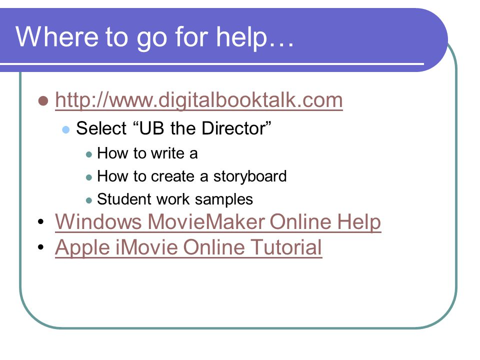 "Where to go for help… http://www.digitalbooktalk.com Select ""UB the Director"" How to write a How to create a storyboard Student work samples Windows M"