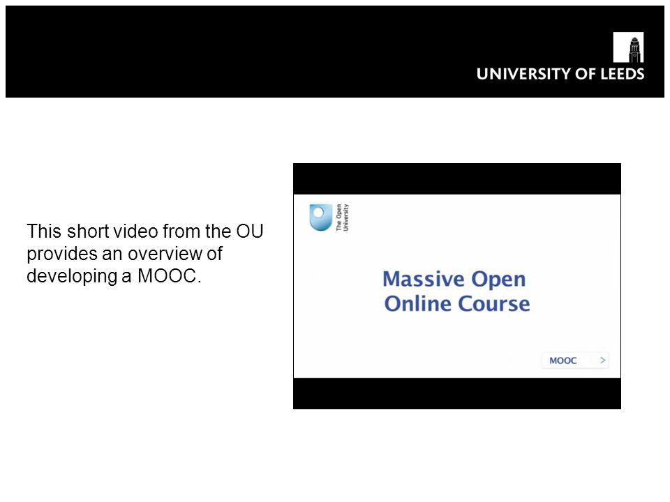 This short video from the OU provides an overview of developing a MOOC.