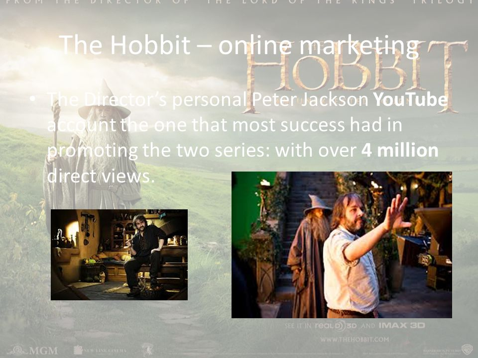 The Hobbit – online marketing The Director's personal Peter Jackson YouTube account the one that most success had in promoting the two series: with over 4 million direct views.