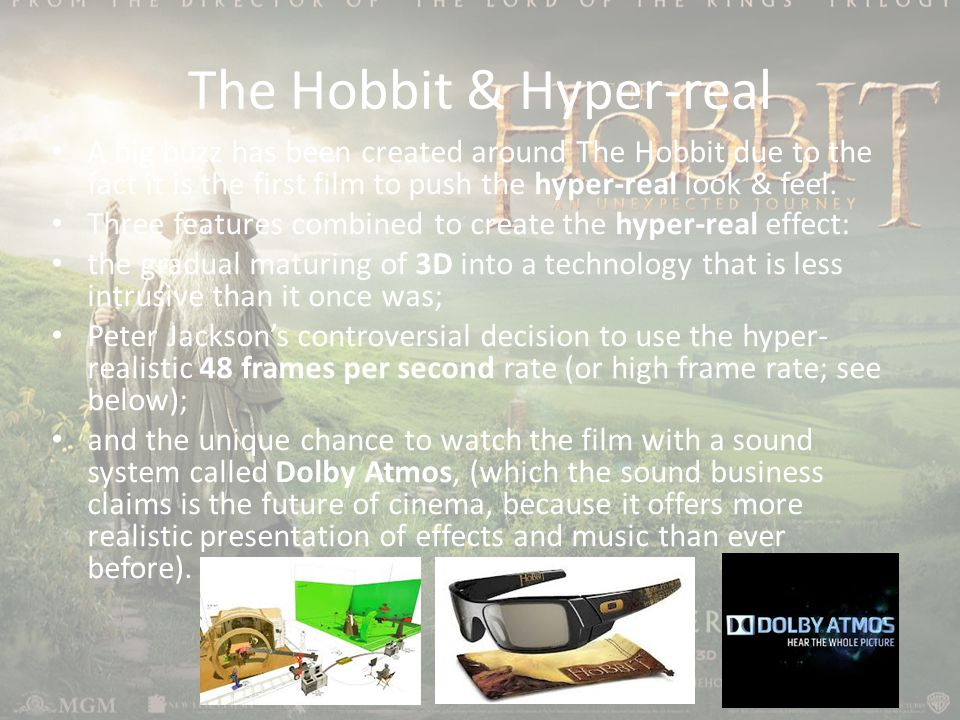The Hobbit & Hyper-real A big buzz has been created around The Hobbit due to the fact it is the first film to push the hyper-real look & feel.