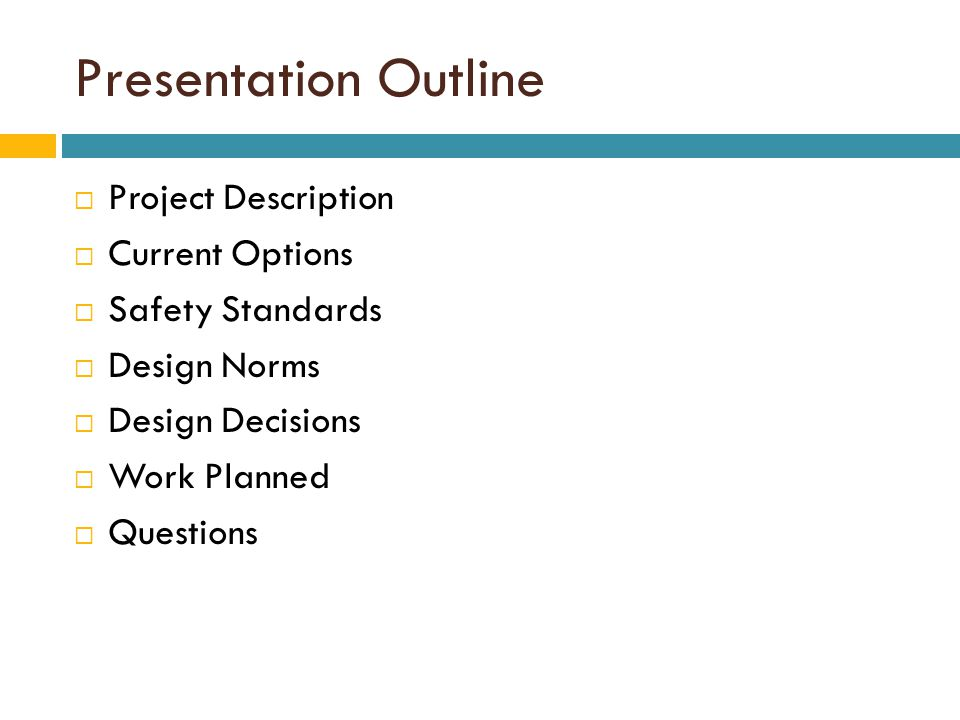 Presentation Outline  Project Description  Current Options  Safety Standards  Design Norms  Design Decisions  Work Planned  Questions