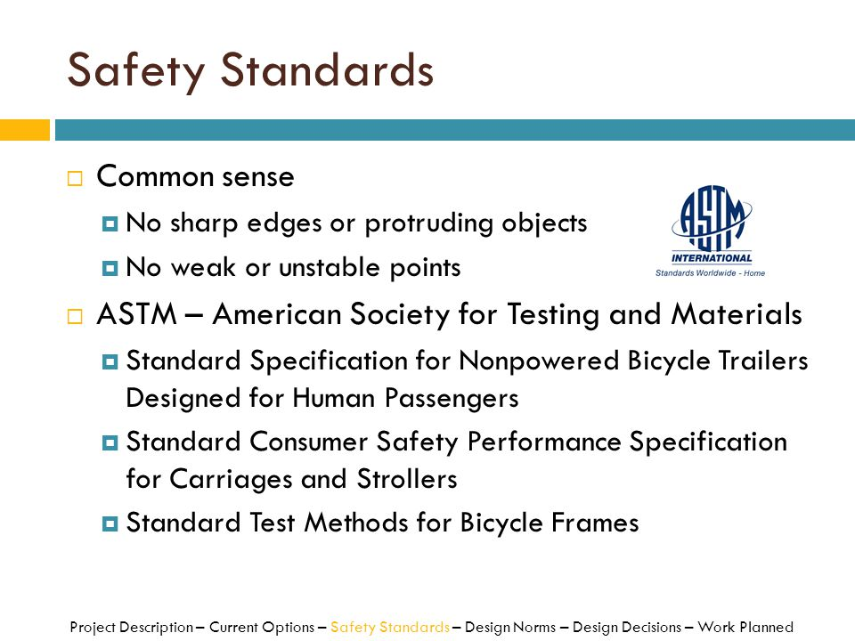 Safety Standards  Common sense  No sharp edges or protruding objects  No weak or unstable points  ASTM – American Society for Testing and Material