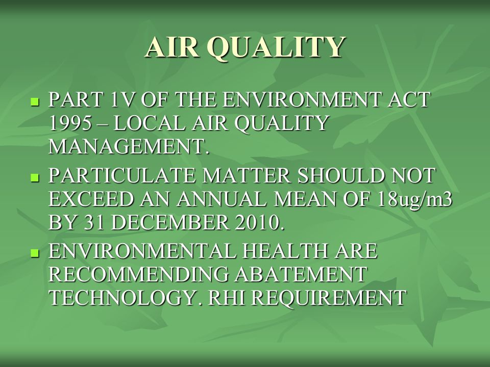 AIR QUALITY PART 1V OF THE ENVIRONMENT ACT 1995 – LOCAL AIR QUALITY MANAGEMENT. PART 1V OF THE ENVIRONMENT ACT 1995 – LOCAL AIR QUALITY MANAGEMENT. PA