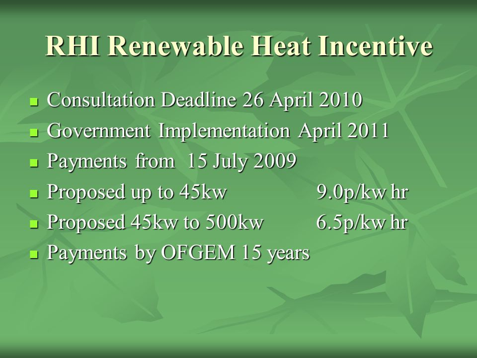 RHI Renewable Heat Incentive Consultation Deadline 26 April 2010 Consultation Deadline 26 April 2010 Government Implementation April 2011 Government I
