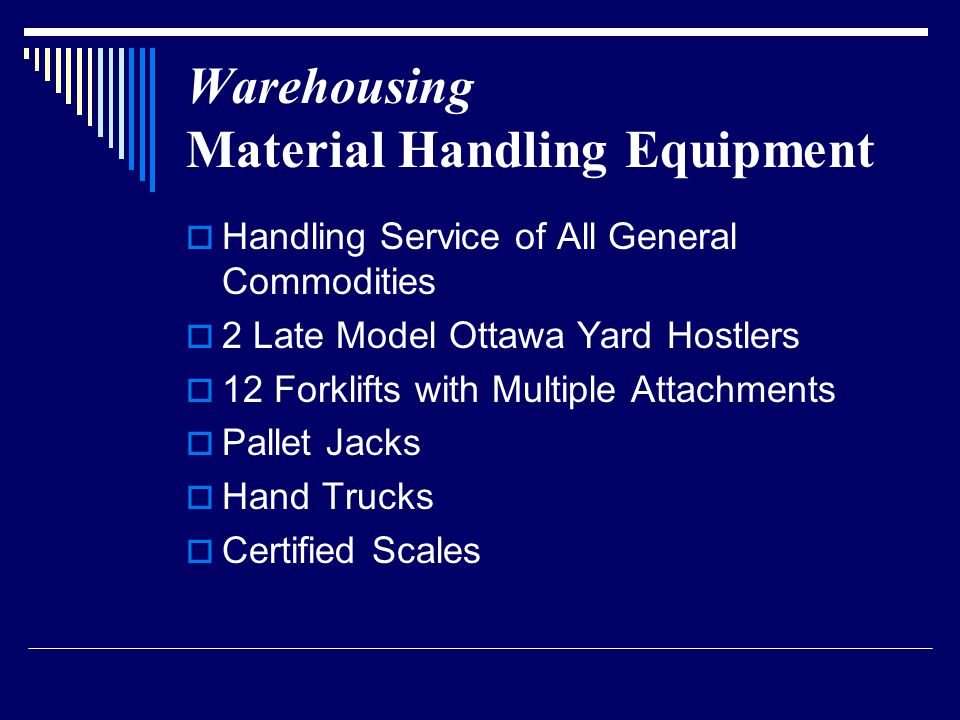 Warehousing Material Handling Equipment  Handling Service of All General Commodities  2 Late Model Ottawa Yard Hostlers  12 Forklifts with Multiple