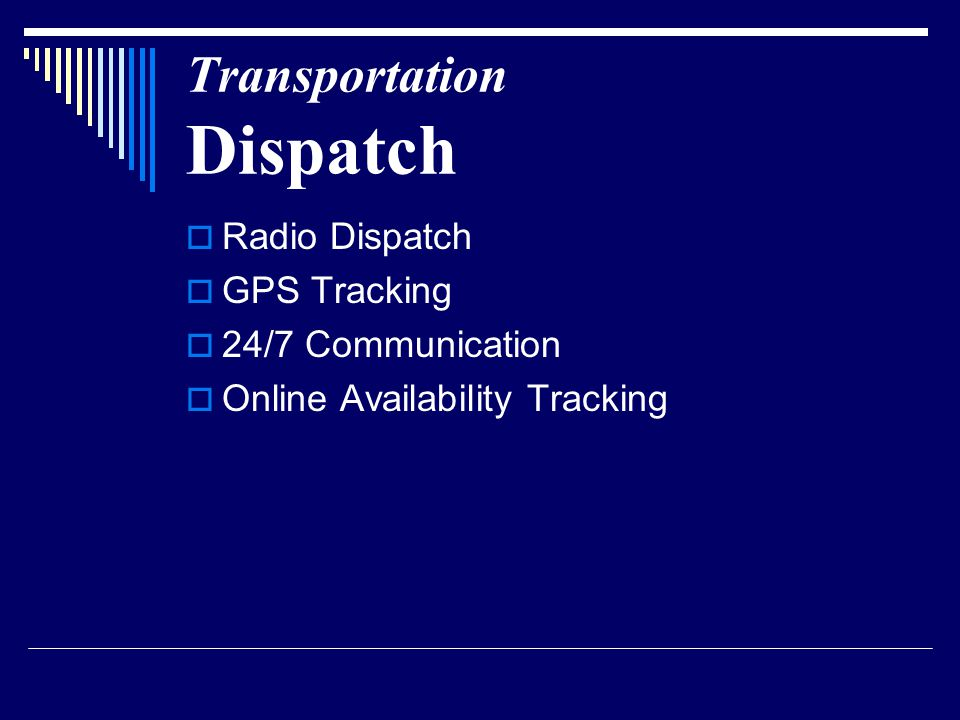 Transportation Dispatch  Radio Dispatch  GPS Tracking  24/7 Communication  Online Availability Tracking