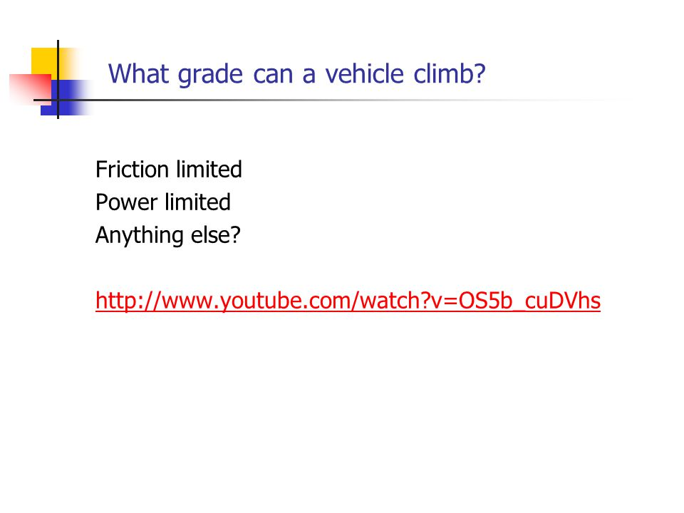 What grade can a vehicle climb. Friction limited Power limited Anything else.