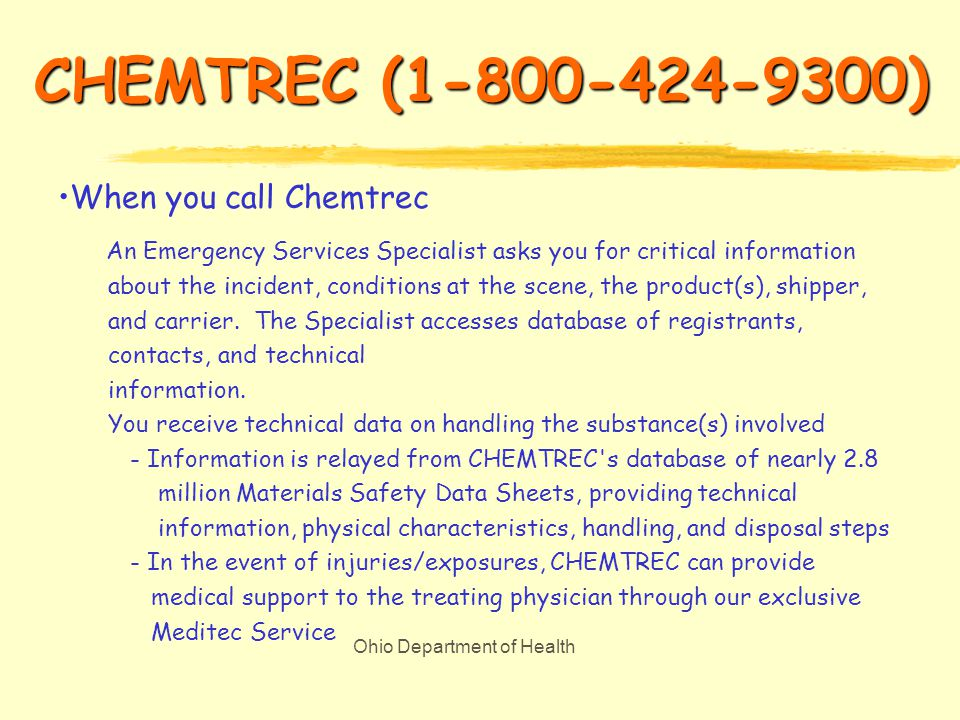Ohio Department of Health The 24-Hour Hazmat Emergency Communications Center Backed by the resources of the Chemical Manufacturers Association, CHEMTREC® offers shippers and carriers of hazardous materials a cost-effective way to comply with Federal DOT Regulations, while reducing risk and promoting Responsible Care®.