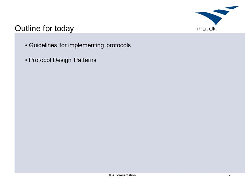 IHA præsentation2 Outline for today Guidelines for implementing protocols Protocol Design Patterns