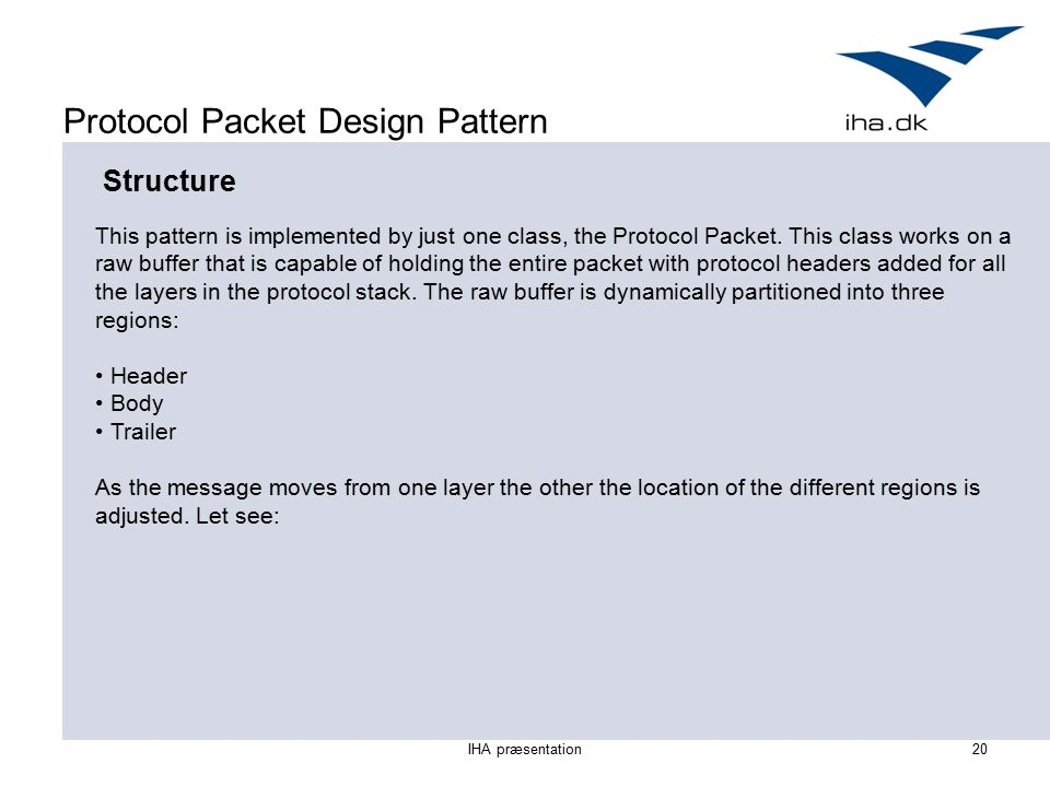 IHA præsentation20 Protocol Packet Design Pattern Structure This pattern is implemented by just one class, the Protocol Packet.