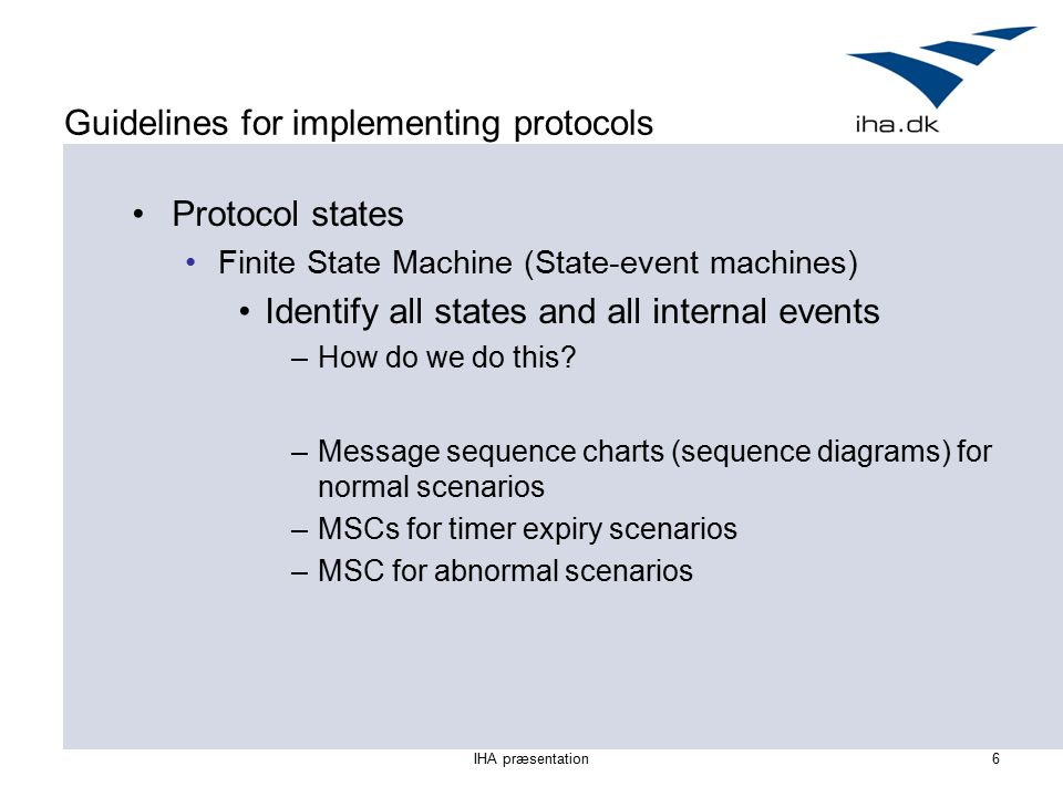 Guidelines for implementing protocols Protocol states Finite State Machine (State-event machines) Identify all states and all internal events –How do we do this.