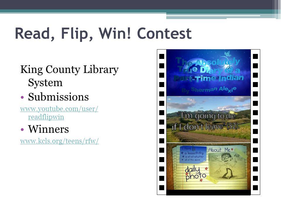 Read, Flip, Win! Contest King County Library System Submissions www.youtube.com/user/ readflipwin Winners www.kcls.org/teens/rfw/