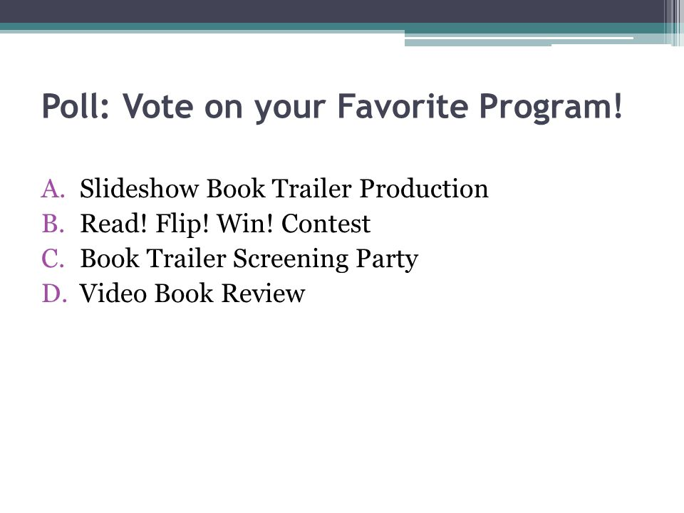Poll: Vote on your Favorite Program.A.Slideshow Book Trailer Production B.Read.