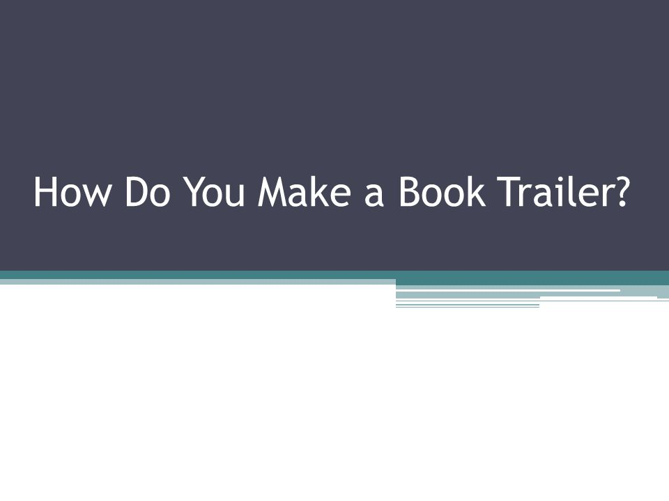 How Do You Make a Book Trailer?