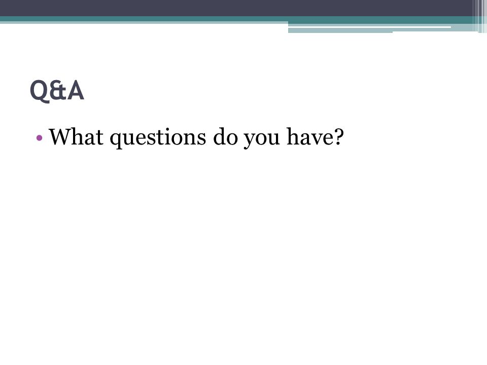 Q&A What questions do you have?