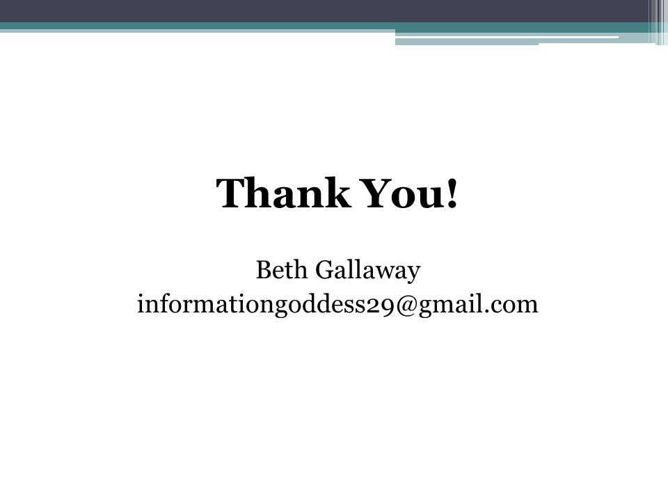Thank You! Beth Gallaway informationgoddess29@gmail.com