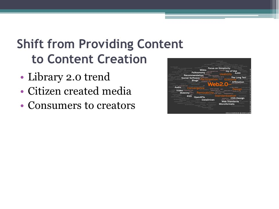 Shift from Providing Content to Content Creation Library 2.0 trend Citizen created media Consumers to creators