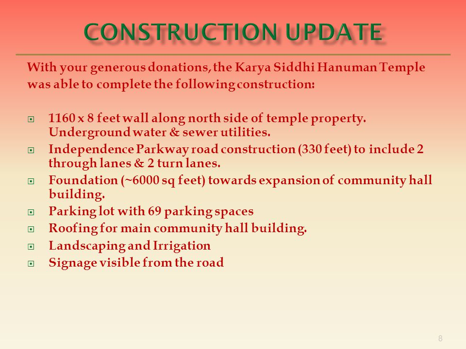 8 With your generous donations, the Karya Siddhi Hanuman Temple was able to complete the following construction:  1160 x 8 feet wall along north side of temple property.