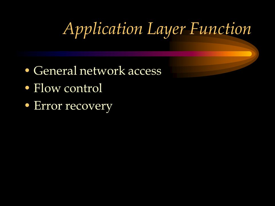 Application Layer Function General network access Flow control Error recovery