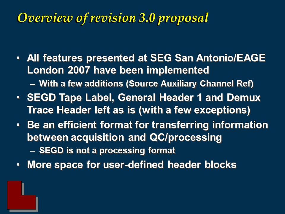 All features presented at SEG San Antonio/EAGE London 2007 have been implemented –With a few additions (Source Auxiliary Channel Ref) SEGD Tape Label,