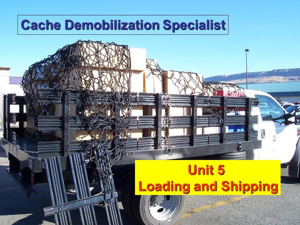 Unit 5 Loading and Shipping1 Unit 5 Loading and Shipping Cache Demobilization Specialist