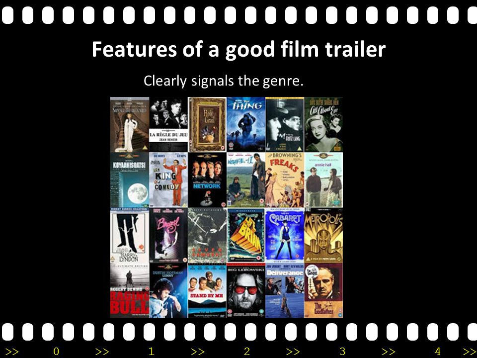 >>0 >>1 >> 2 >> 3 >> 4 >> Features of a good film trailer Clearly signals the genre.