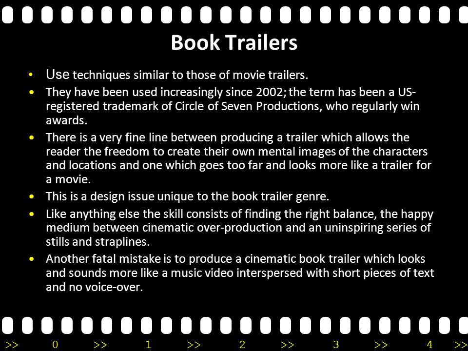 >>0 >>1 >> 2 >> 3 >> 4 >> Book Trailers Use techniques similar to those of movie trailers.