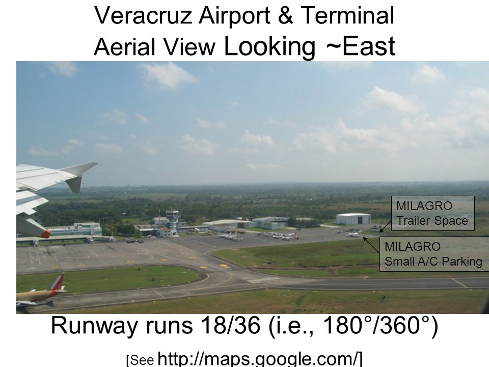 MILAGRO Trailer Space MILAGRO Small A/C Parking Veracruz Airport & Terminal Aerial View Looking ~East Runway runs 18/36 (i.e., 180°/360°) [See http://maps.google.com/]