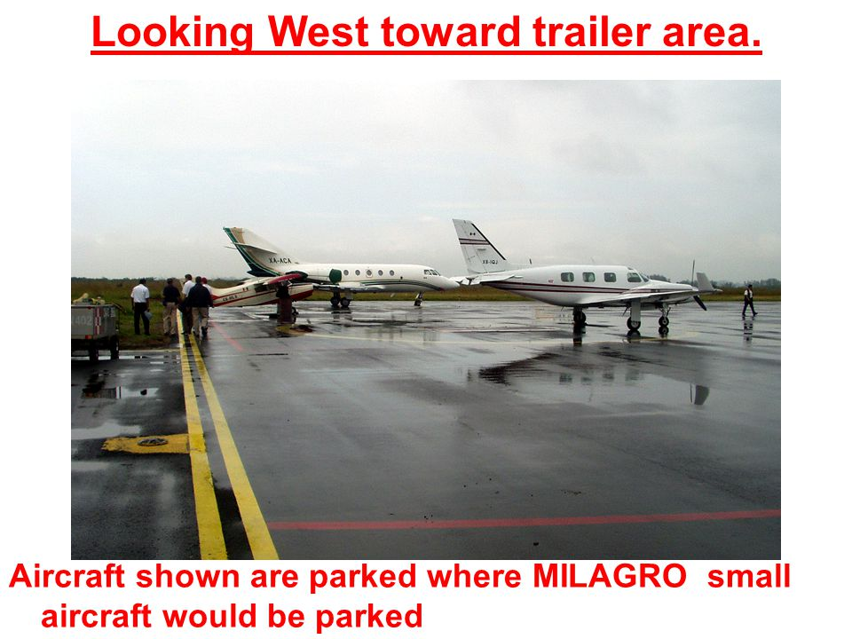Aircraft shown are parked where MILAGRO small aircraft would be parked Looking West toward trailer area.