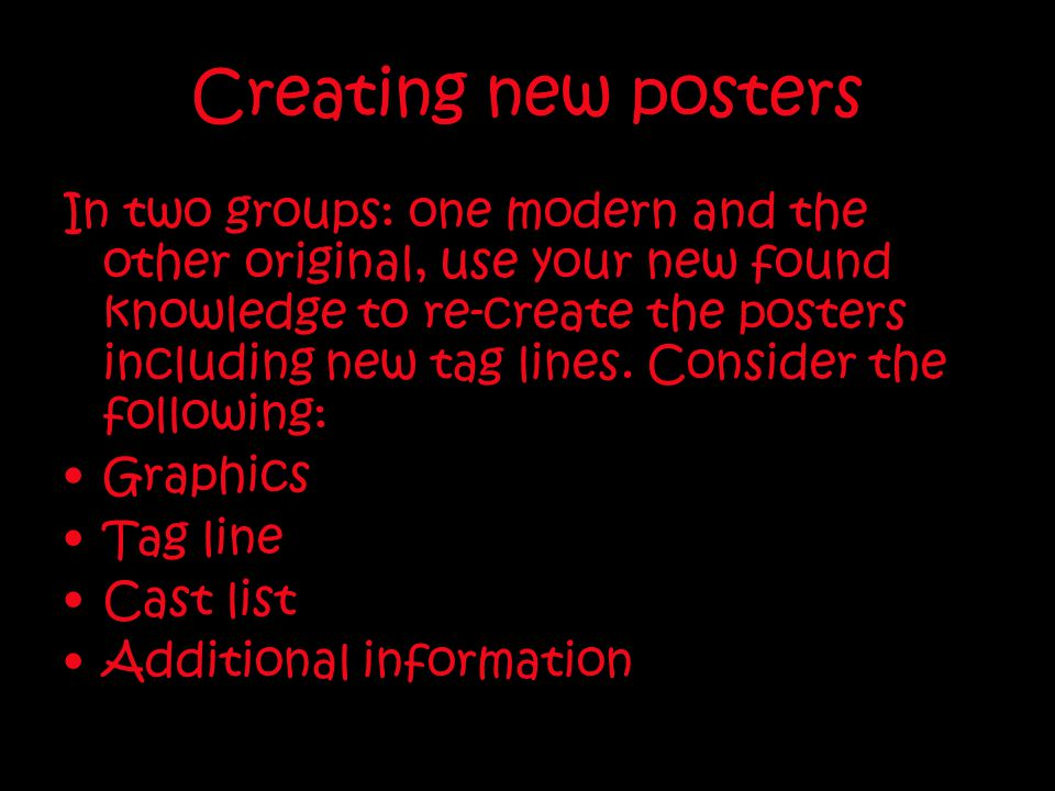 Creating new posters In two groups: one modern and the other original, use your new found knowledge to re-create the posters including new tag lines.